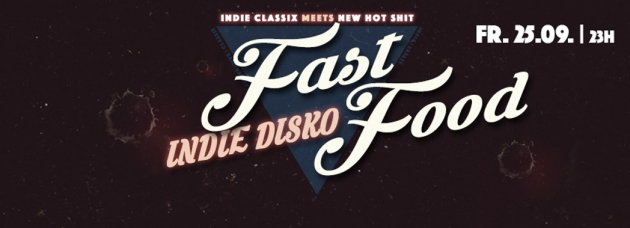 Fr. 25.09.2015 Fast Food – We Remember The Good Old Indie Days