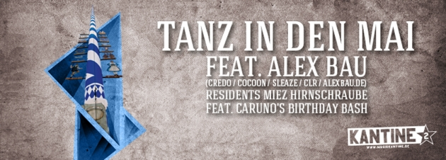 Do. 30.04. Tanz in den Mai feat. Alex Bau vs. Residents miez Hirnschraube vs. Carunos Birthday Bash