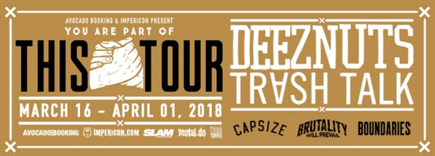 Di. 20.03.2018  You are Part of This Tour Pt. 2 – 2018 feat.  Deez Nuts, Trash Talk, Capsize, Brutality Will Prevail & Boundaries