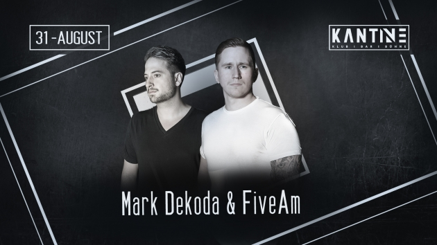 Sa. 31.08.19  MARK DEKODA + FIVE AM VS KOMM TANZEN KEULE